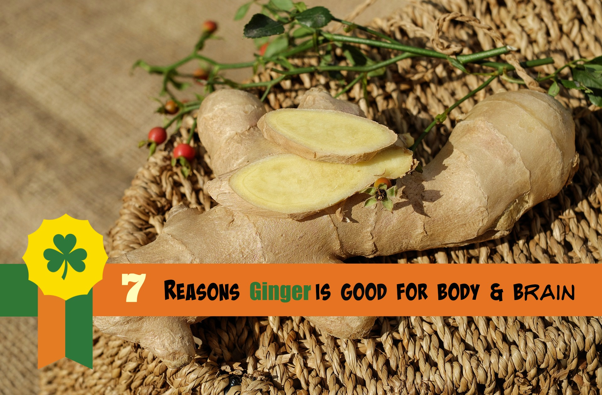 7 Remarkable Reasons Ginger Is Good for Body & Brain